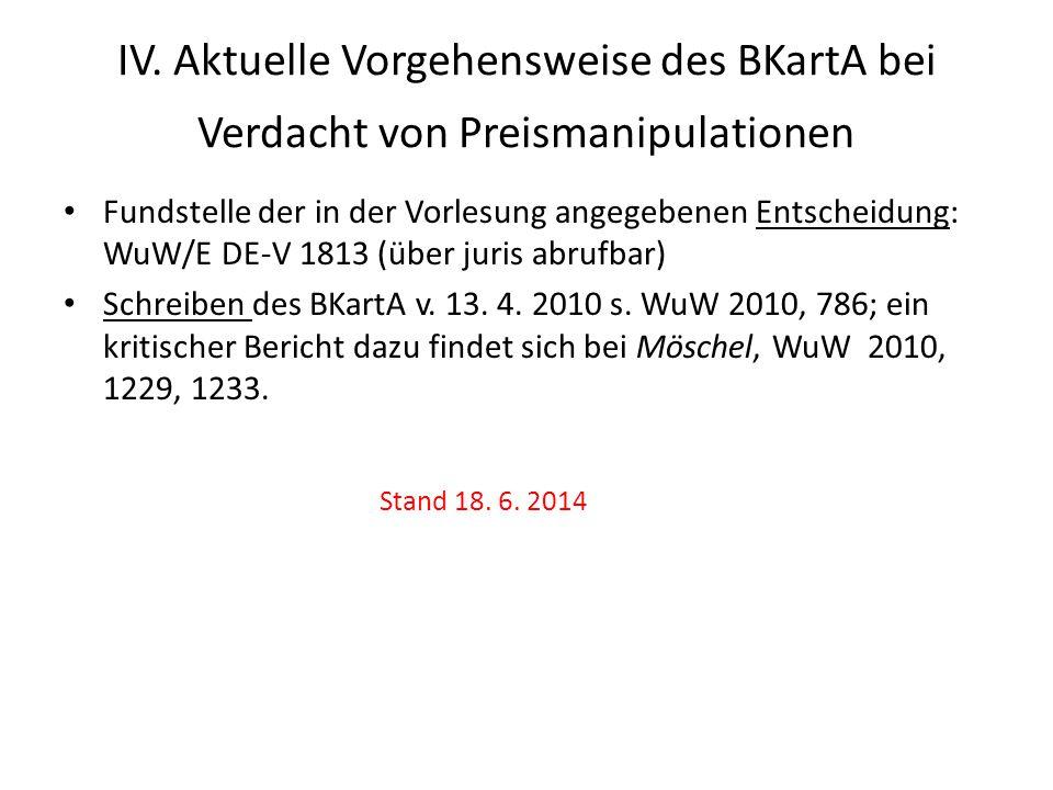 IV. Aktuelle Vorgehensweise des BKartA bei Verdacht von Preismanipulationen Fundstelle der in der Vorlesung angegebenen Entscheidung: WuW/E DE-V 1813