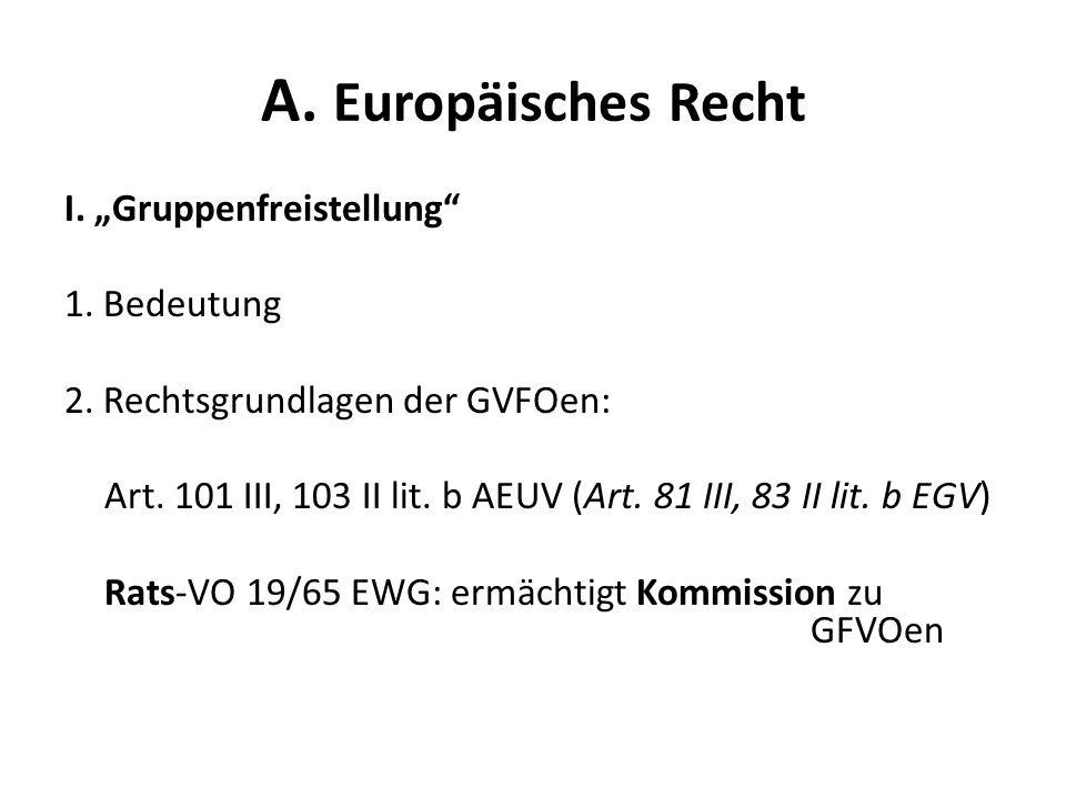 """A. Europäisches Recht I. """"Gruppenfreistellung"""" 1. Bedeutung 2. Rechtsgrundlagen der GVFOen: Art. 101 III, 103 II lit. b AEUV (Art. 81 III, 83 II lit."""