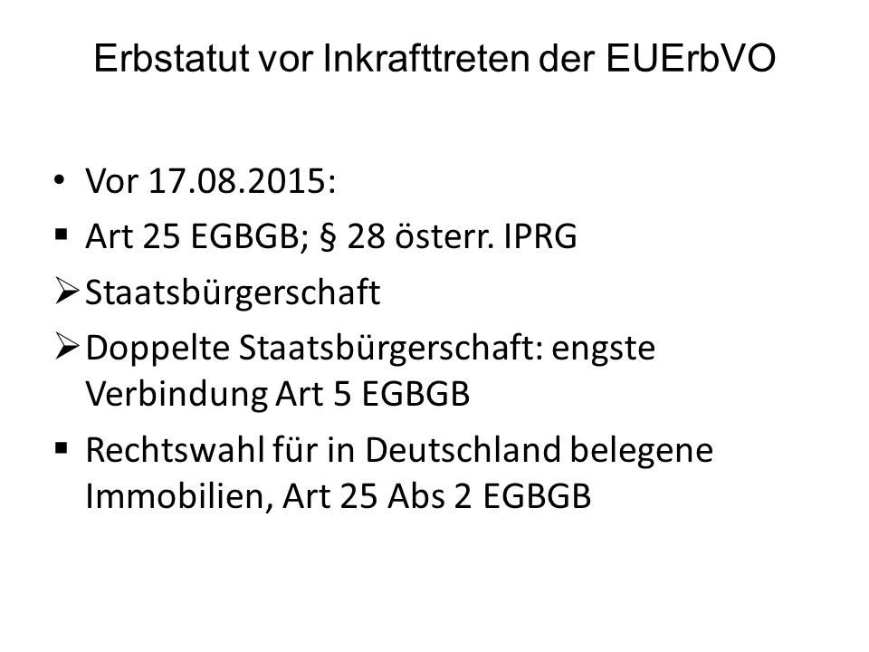 Erbstatut vor Inkrafttreten der EUErbVO Vor 17.08.2015:  Art 25 EGBGB; § 28 österr.