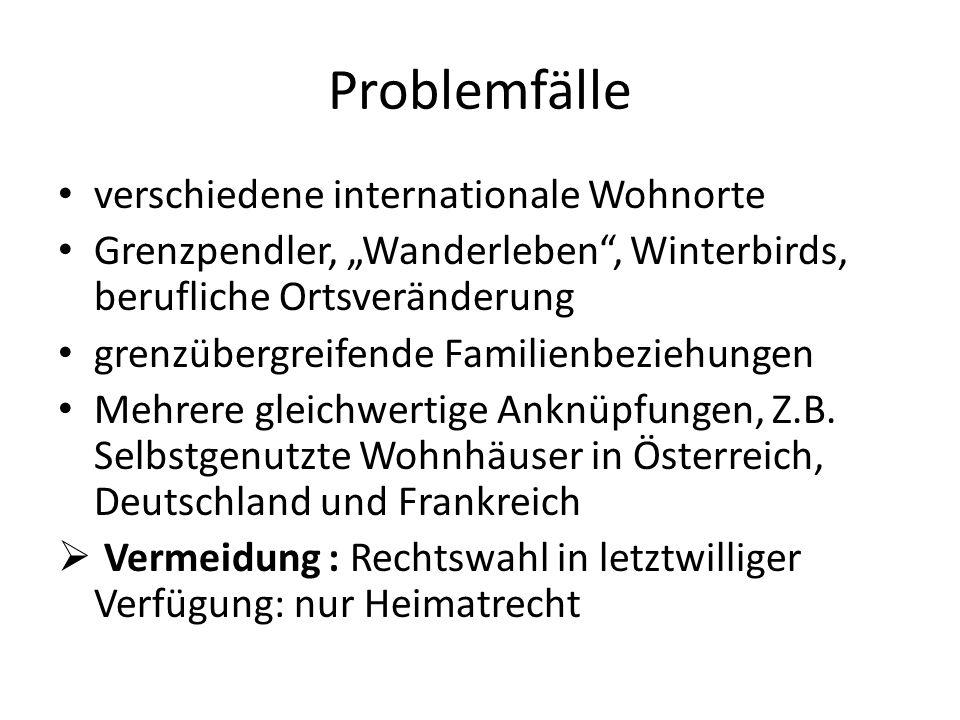 """Problemfälle verschiedene internationale Wohnorte Grenzpendler, """"Wanderleben , Winterbirds, berufliche Ortsveränderung grenzübergreifende Familienbeziehungen Mehrere gleichwertige Anknüpfungen, Z.B."""