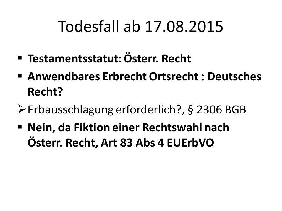 Todesfall ab 17.08.2015  Testamentsstatut: Österr.