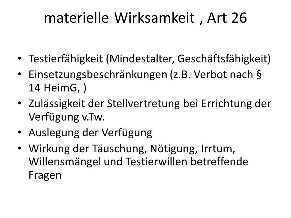 materielle Wirksamkeit, Art 26 Testierfähigkeit (Mindestalter, Geschäftsfähigkeit) Einsetzungsbeschränkungen (z.B.