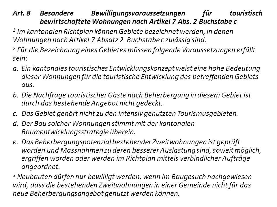 Art. 8 Besondere Bewilligungsvoraussetzungen für touristisch bewirtschaftete Wohnungen nach Artikel 7 Abs. 2 Buchstabe c 1 Im kantonalen Richtplan kön
