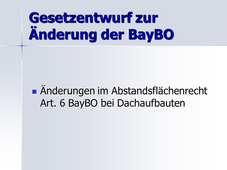 Gesetzentwurf zur Änderung der BayBO Änderungen im Abstandsflächenrecht Art. 6 BayBO bei Dachaufbauten Änderungen im Abstandsflächenrecht Art. 6 BayBO