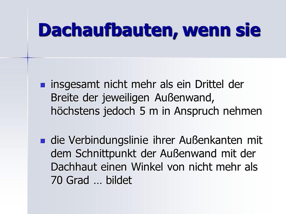 Dachaufbauten, wenn sie insgesamt nicht mehr als ein Drittel der Breite der jeweiligen Außenwand, höchstens jedoch 5 m in Anspruch nehmen insgesamt ni