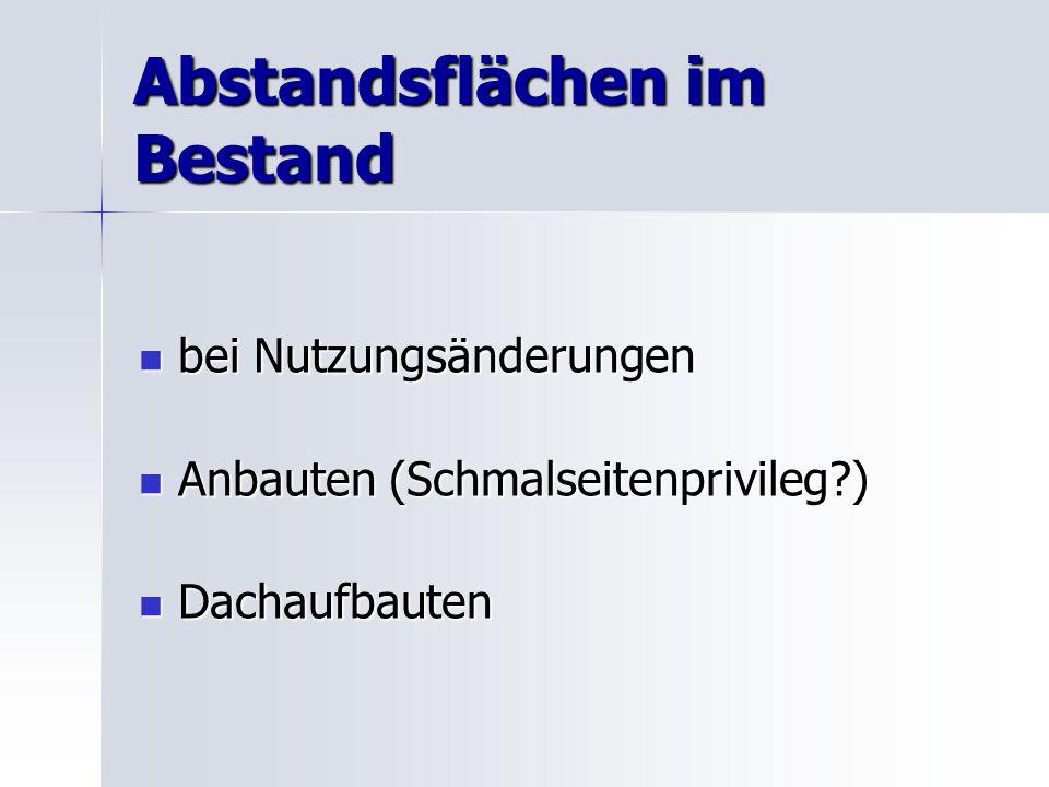 Abstandsflächen im Bestand bei Nutzungsänderungen bei Nutzungsänderungen Anbauten (Schmalseitenprivileg?) Anbauten (Schmalseitenprivileg?) Dachaufbaut