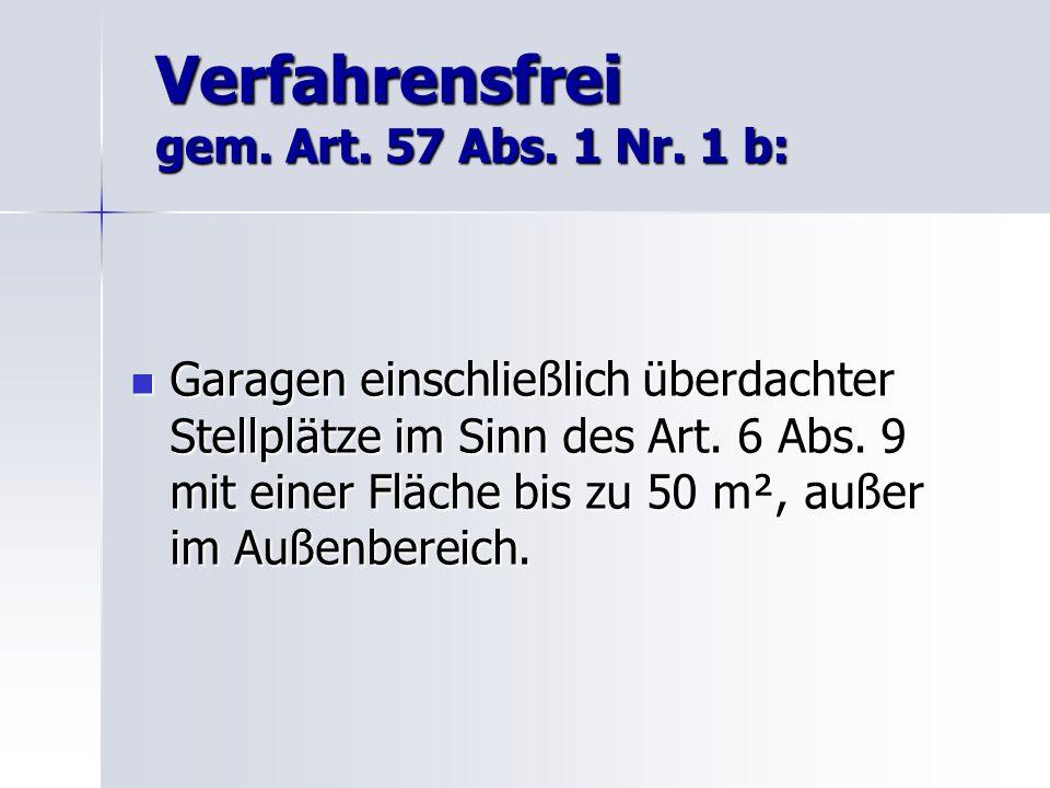 Verfahrensfrei gem. Art. 57 Abs. 1 Nr. 1 b: Garagen einschließlich überdachter Stellplätze im Sinn des Art. 6 Abs. 9 mit einer Fläche bis zu 50 m², au