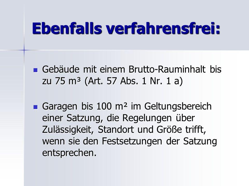 Ebenfalls verfahrensfrei: Gebäude mit einem Brutto-Rauminhalt bis zu 75 m³ (Art. 57 Abs. 1 Nr. 1 a) Gebäude mit einem Brutto-Rauminhalt bis zu 75 m³ (