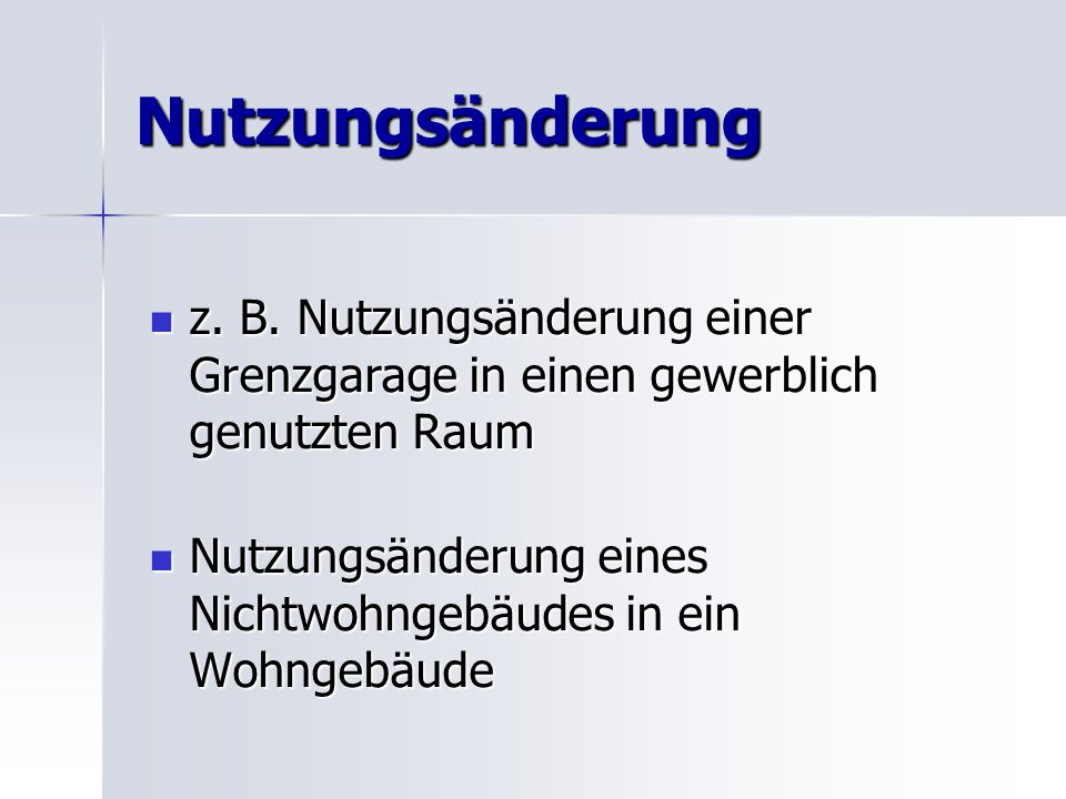 Nutzungsänderung z. B. Nutzungsänderung einer Grenzgarage in einen gewerblich genutzten Raum z. B. Nutzungsänderung einer Grenzgarage in einen gewerbl
