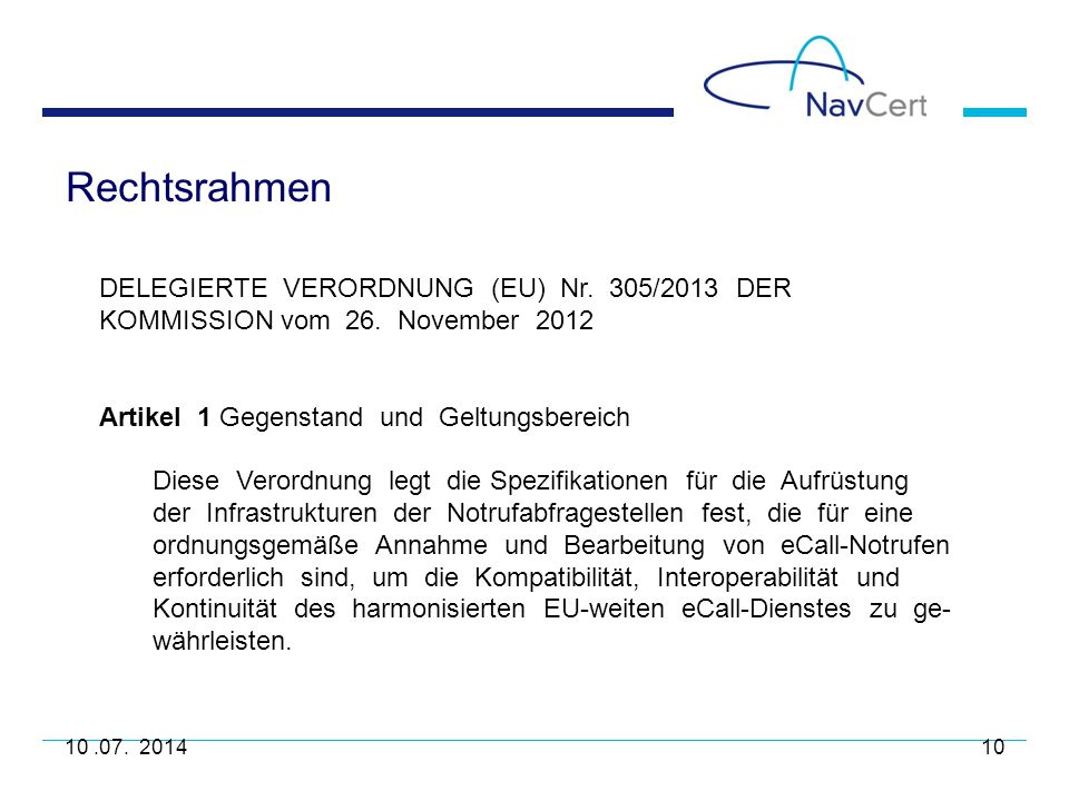 Rechtsrahmen 10.07. 201410 DELEGIERTE VERORDNUNG (EU) Nr. 305/2013 DER KOMMISSION vom 26. November 2012 Artikel 1 Gegenstand und Geltungsbereich Diese