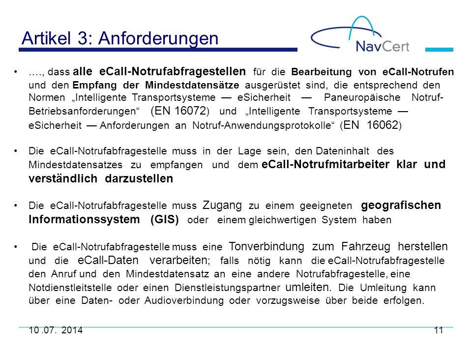 Artikel 3: Anforderungen 10.07. 201411 …., dass alle eCall-Notrufabfragestellen für die Bearbeitung von eCall-Notrufen und den Empfang der Mindestdat