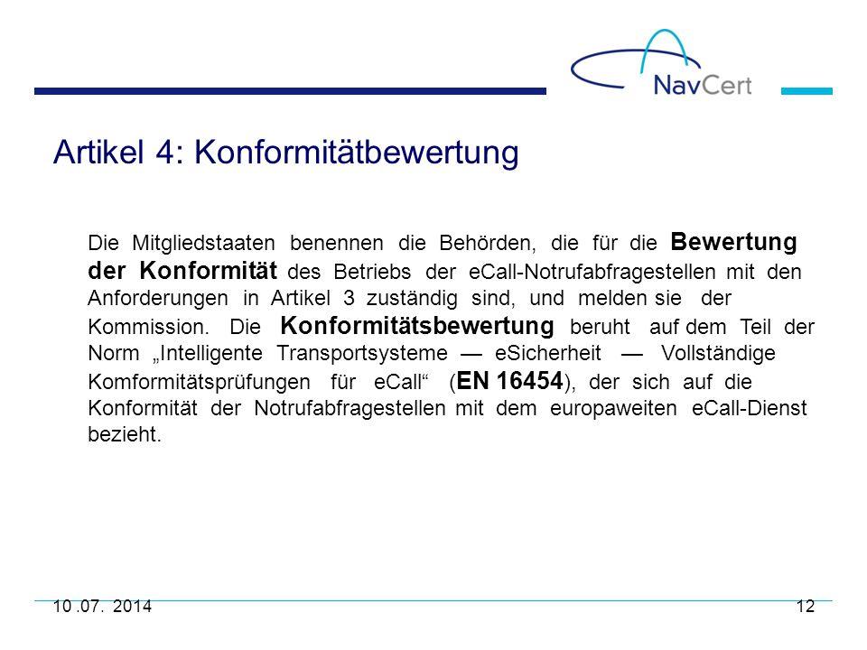 Artikel 4: Konformitätbewertung 10.07. 201412 Die Mitgliedstaaten benennen die Behörden, die für die Bewertung der Konformität des Betriebs der eCall