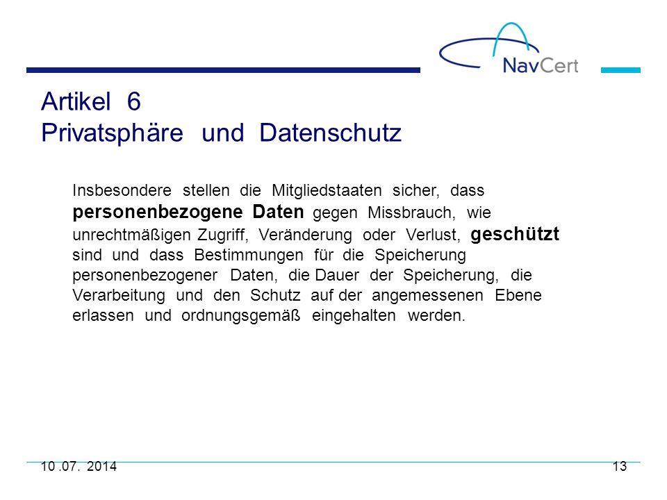 Artikel 6 Privatsphäre und Datenschutz 10.07. 201413 Insbesondere stellen die Mitgliedstaaten sicher, dass personenbezogene Daten gegen Missbrauch, wi