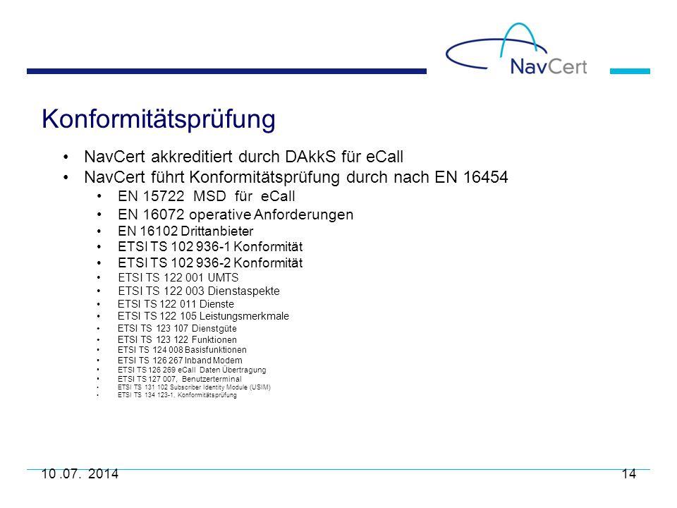 Konformitätsprüfung 10.07. 201414 NavCert akkreditiert durch DAkkS für eCall NavCert führt Konformitätsprüfung durch nach EN 16454 EN 15722 MSD für eC