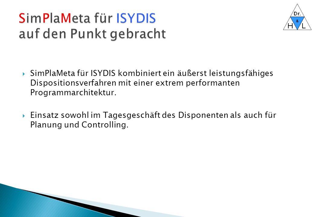  SimPlaMeta für ISYDIS kombiniert ein äußerst leistungsfähiges Dispositionsverfahren mit einer extrem performanten Programmarchitektur.  Einsatz sow