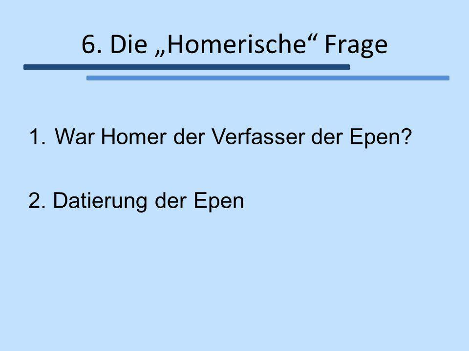 """6. Die """"Homerische"""" Frage 1.War Homer der Verfasser der Epen? 2. Datierung der Epen"""