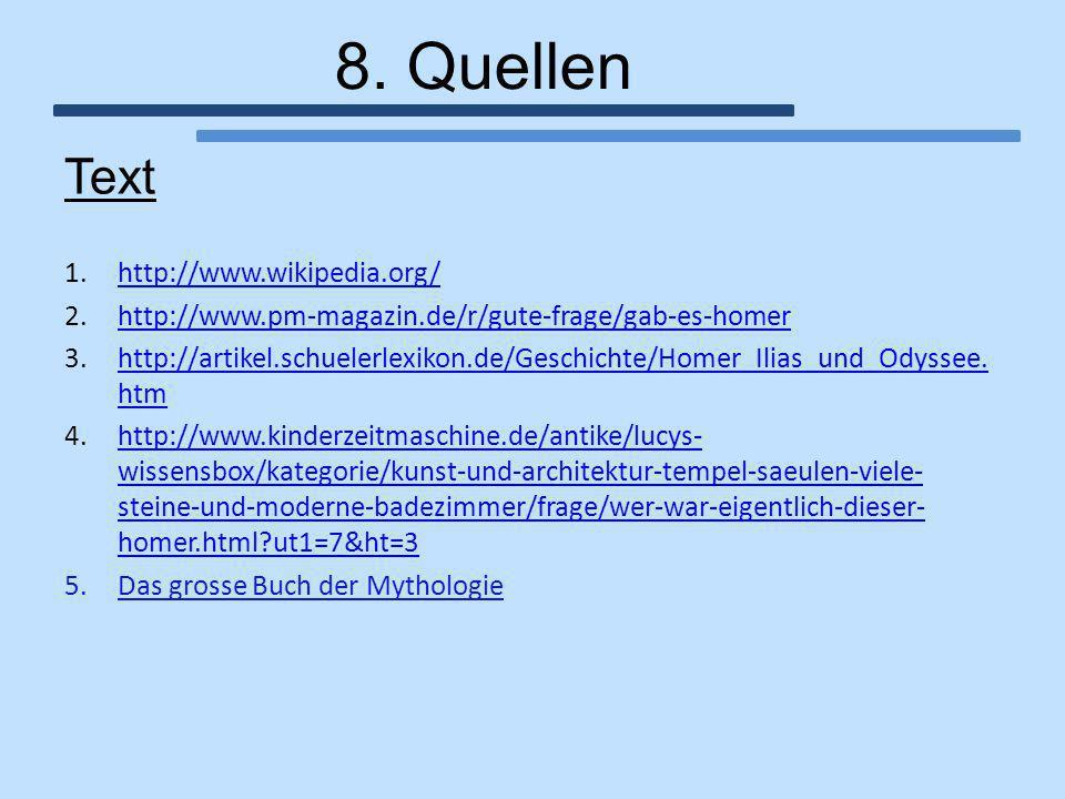 8. Quellen Text 1.http://www.wikipedia.org/http://www.wikipedia.org/ 2.http://www.pm-magazin.de/r/gute-frage/gab-es-homerhttp://www.pm-magazin.de/r/gu