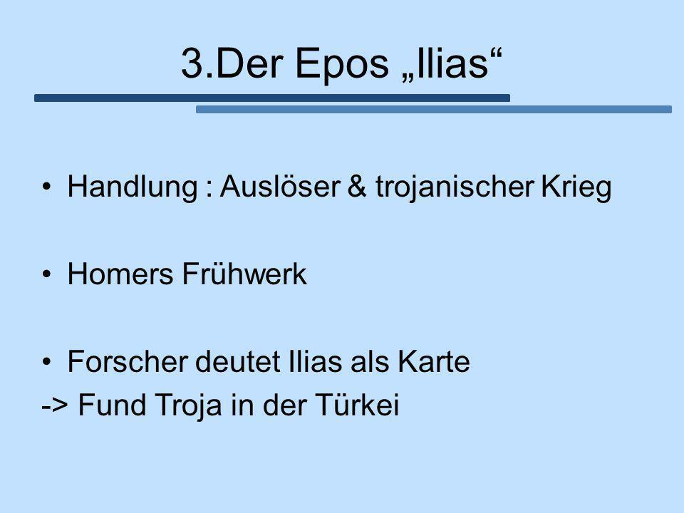 """3.Der Epos """"Ilias"""" Handlung : Auslöser & trojanischer Krieg Homers Frühwerk Forscher deutet Ilias als Karte -> Fund Troja in der Türkei"""