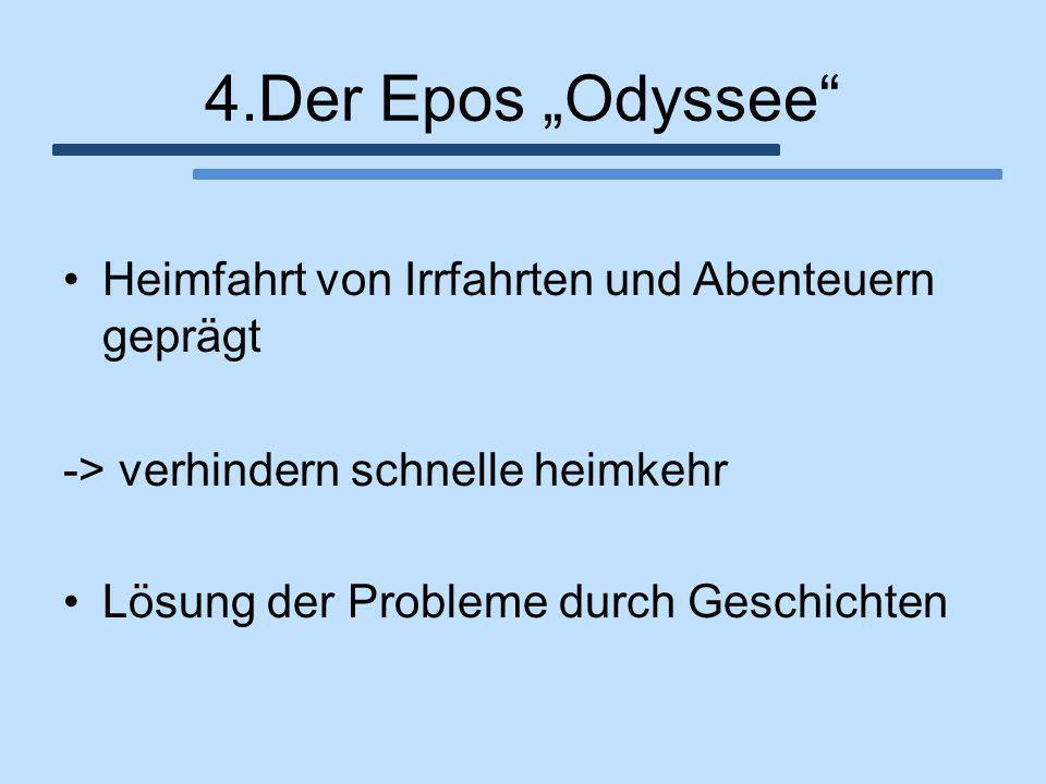 """4.Der Epos """"Odyssee"""" Heimfahrt von Irrfahrten und Abenteuern geprägt -> verhindern schnelle heimkehr Lösung der Probleme durch Geschichten"""