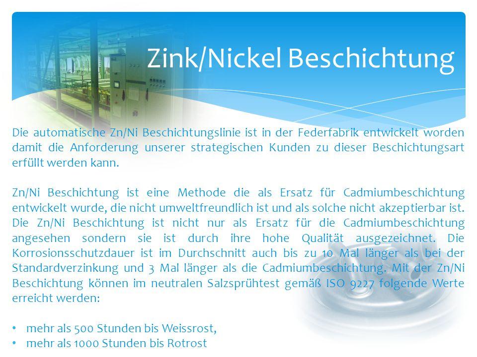 Zink/Nickel Beschichtung Die automatische Zn/Ni Beschichtungslinie ist in der Federfabrik entwickelt worden damit die Anforderung unserer strategische