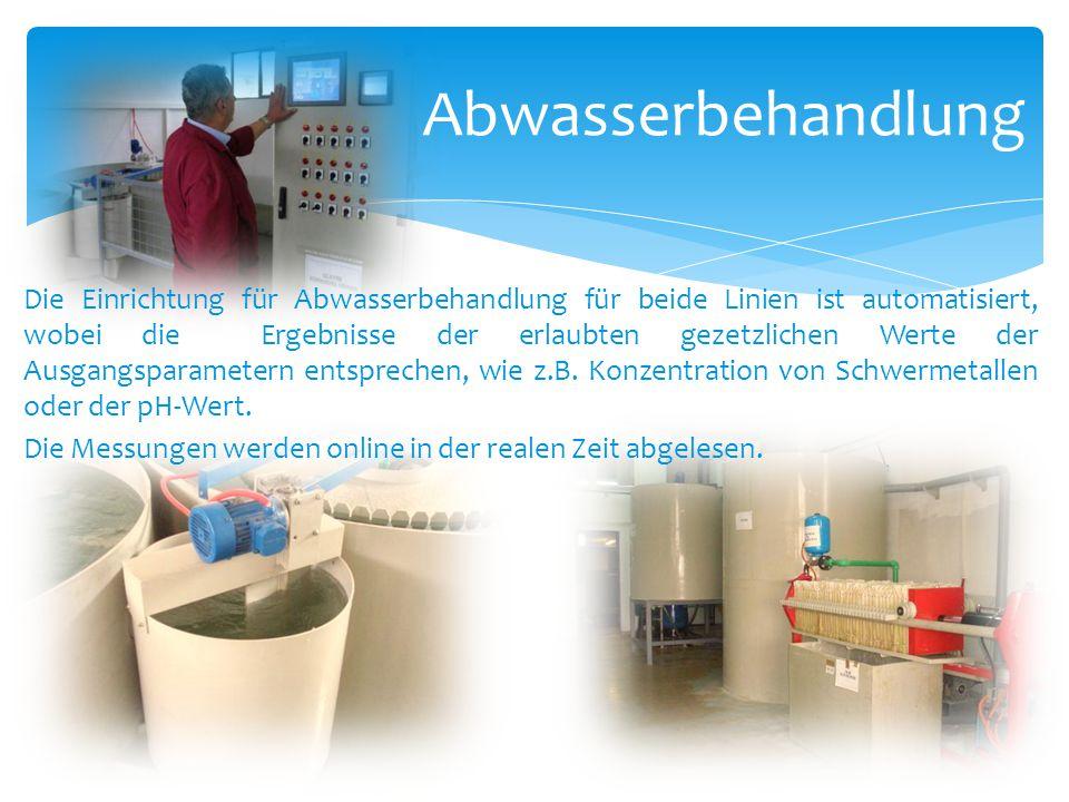 Abwasserbehandlung Die Einrichtung für Abwasserbehandlung für beide Linien ist automatisiert, wobei die Ergebnisse der erlaubten gezetzlichen Werte de