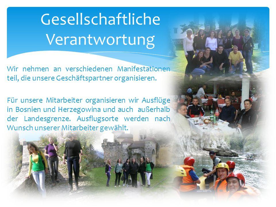 Wir nehmen an verschiedenen Manifestationen teil, die unsere Geschäftspartner organisieren. Für unsere Mitarbeiter organisieren wir Ausflüge in Bosnie