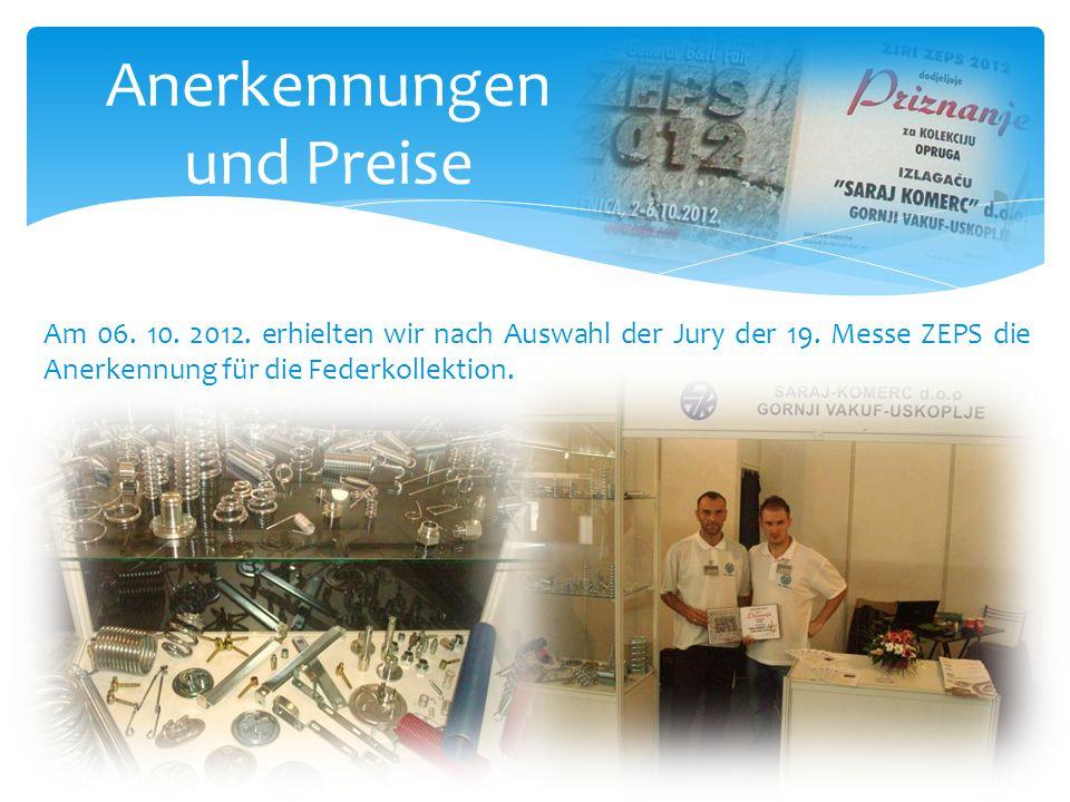 Anerkennungen und Preise Am 06. 10. 2012. erhielten wir nach Auswahl der Jury der 19. Messe ZEPS die Anerkennung für die Federkollektion.