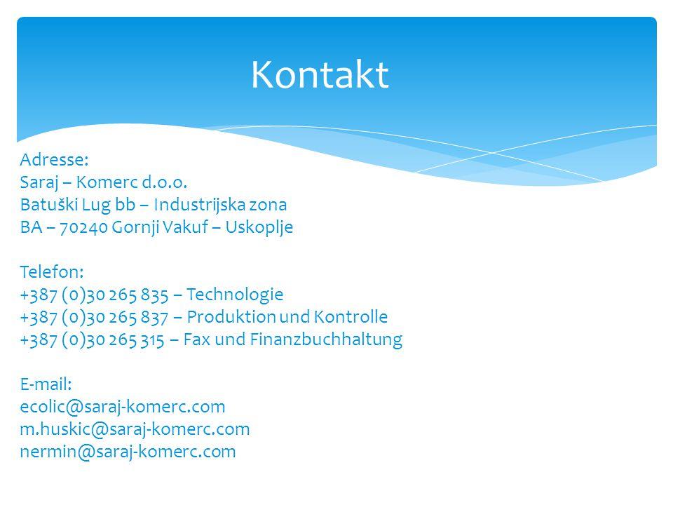 Kontakt Adresse: Saraj – Komerc d.o.o. Batuški Lug bb – Industrijska zona BA – 70240 Gornji Vakuf – Uskoplje Telefon: +387 (0)30 265 835 – Technologie