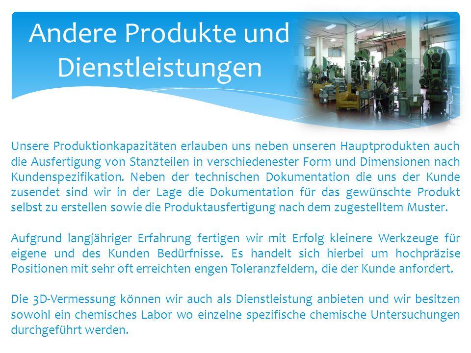 Andere Produkte und Dienstleistungen Unsere Produktionkapazitäten erlauben uns neben unseren Hauptprodukten auch die Ausfertigung von Stanzteilen in v