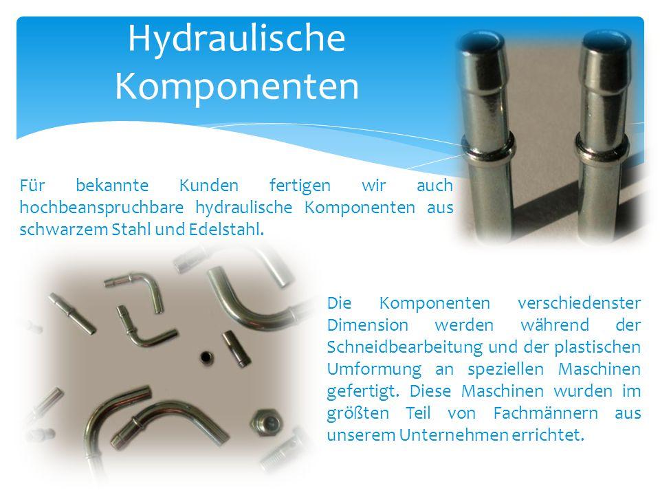 Für bekannte Kunden fertigen wir auch hochbeanspruchbare hydraulische Komponenten aus schwarzem Stahl und Edelstahl. Hydraulische Komponenten Die Komp