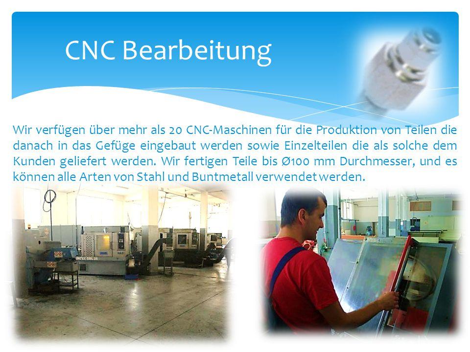 CNC Bearbeitung Wir verfügen über mehr als 20 CNC-Maschinen für die Produktion von Teilen die danach in das Gefüge eingebaut werden sowie Einzelteilen