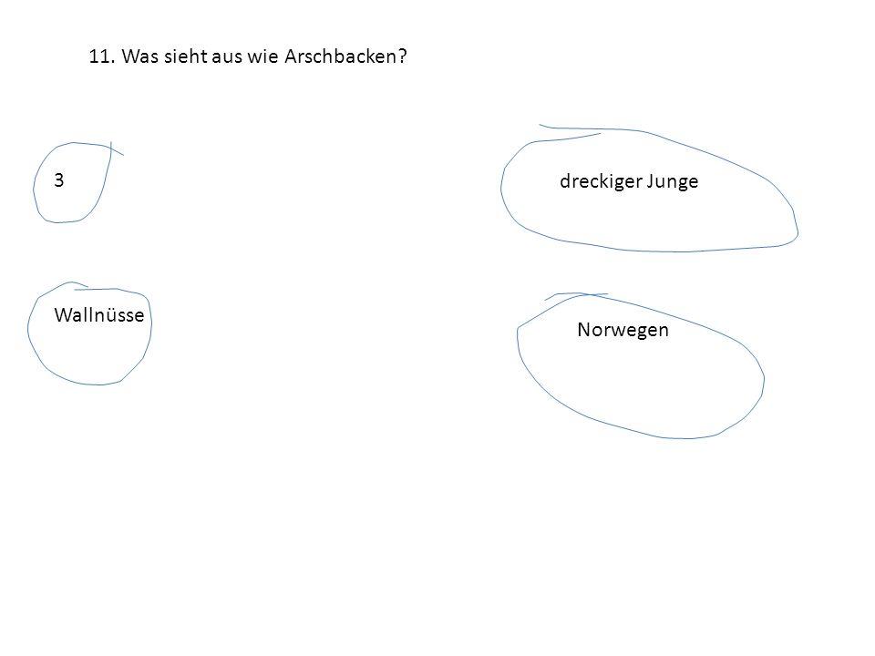 11. Was sieht aus wie Arschbacken? 3 dreckiger Junge Wallnüsse Norwegen