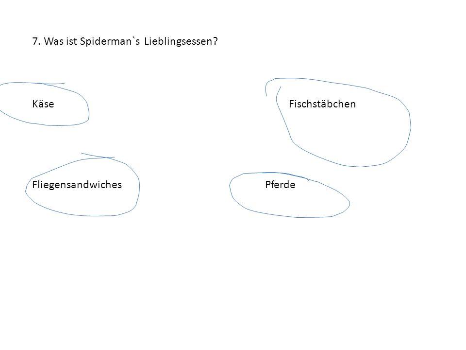7. Was ist Spiderman`s Lieblingsessen? KäseFischstäbchen FliegensandwichesPferde