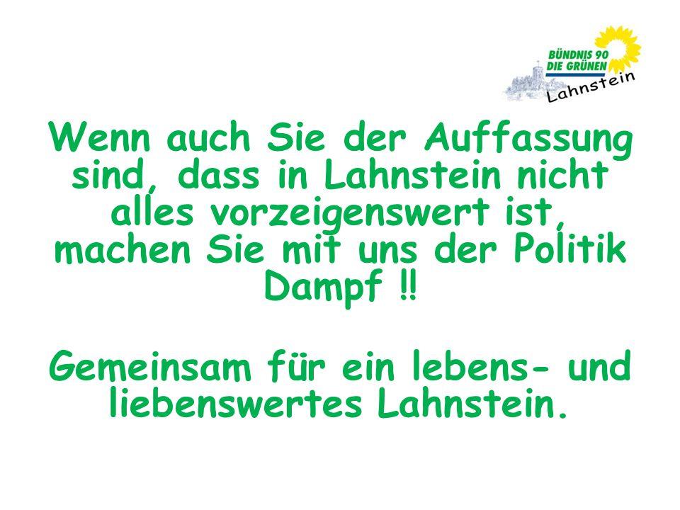 Wenn auch Sie der Auffassung sind, dass in Lahnstein nicht alles vorzeigenswert ist, machen Sie mit uns der Politik Dampf !! Gemeinsam für ein lebens-