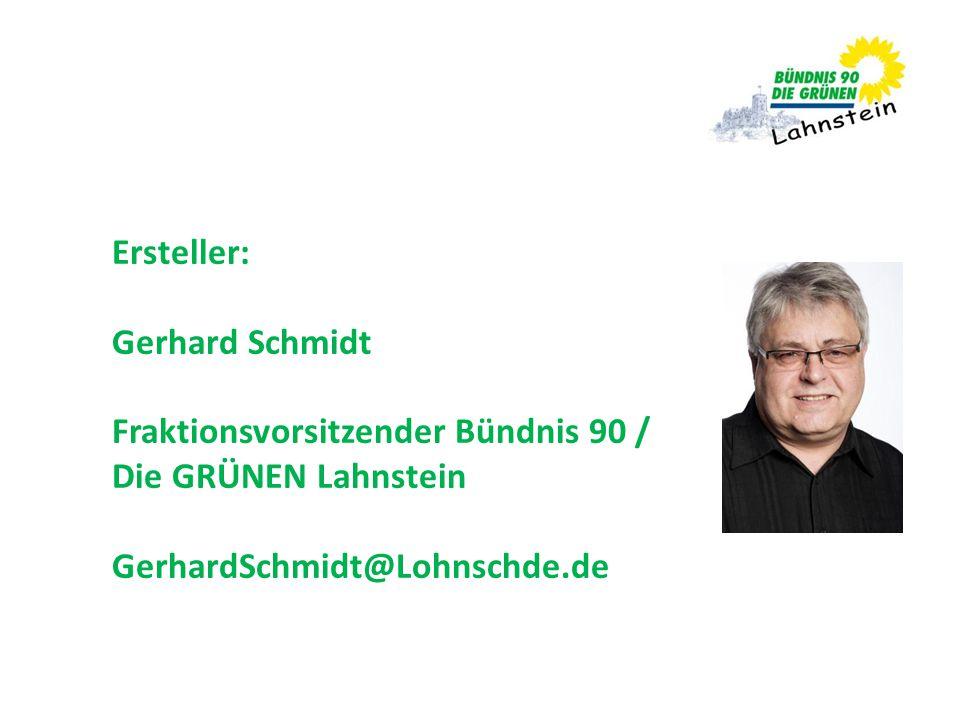 Ersteller: Gerhard Schmidt Fraktionsvorsitzender Bündnis 90 / Die GRÜNEN Lahnstein GerhardSchmidt@Lohnschde.de
