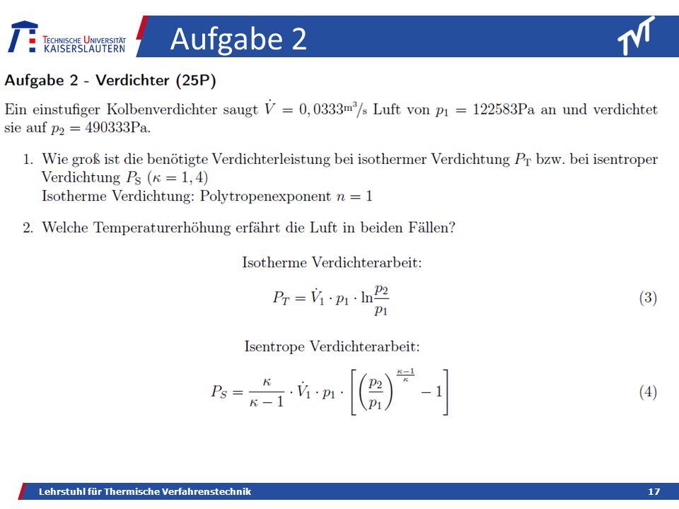 Lehrstuhl für Thermische Verfahrenstechnik17 Aufgabe 2