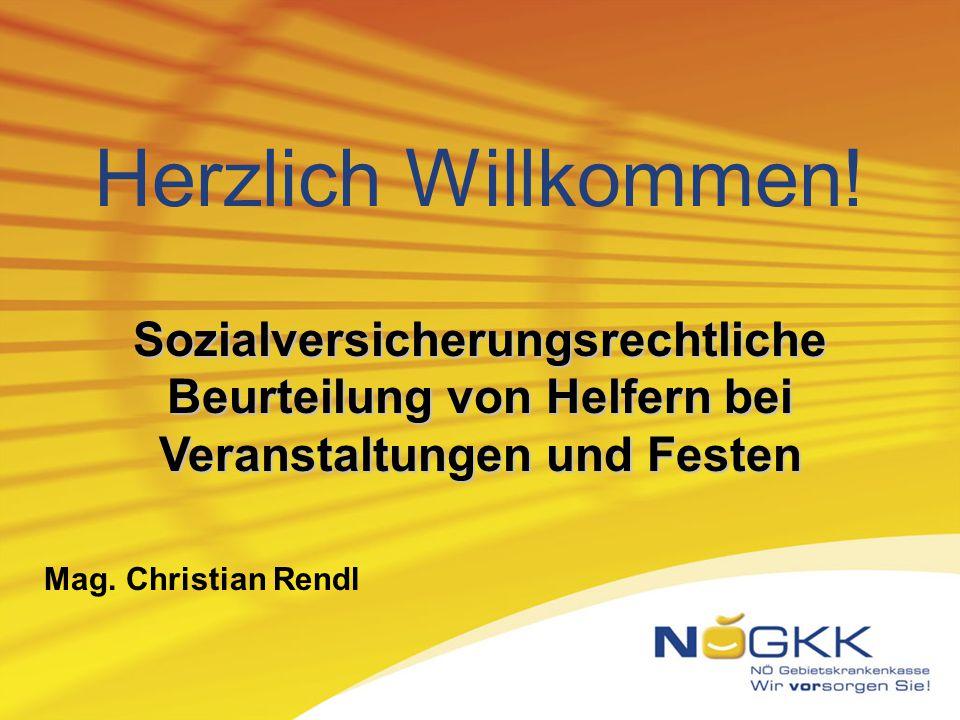 Herzlich Willkommen! Sozialversicherungsrechtliche Beurteilung von Helfern bei Veranstaltungen und Festen Mag. Christian Rendl
