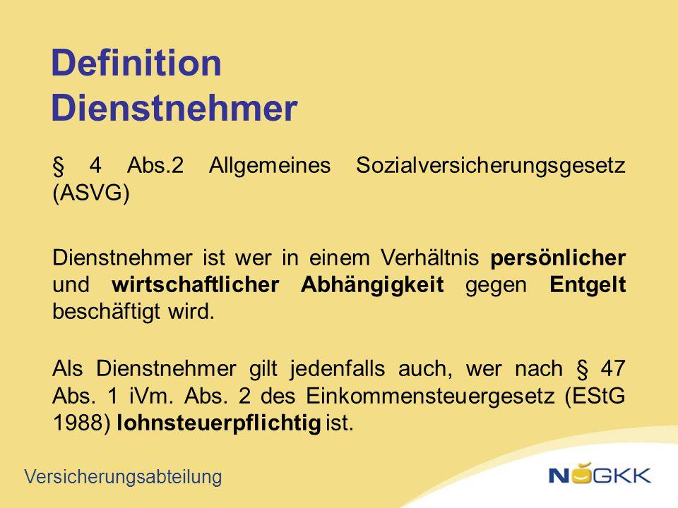 Versicherungsabteilung § 4 Abs.2 Allgemeines Sozialversicherungsgesetz (ASVG) Dienstnehmer ist wer in einem Verhältnis persönlicher und wirtschaftlich