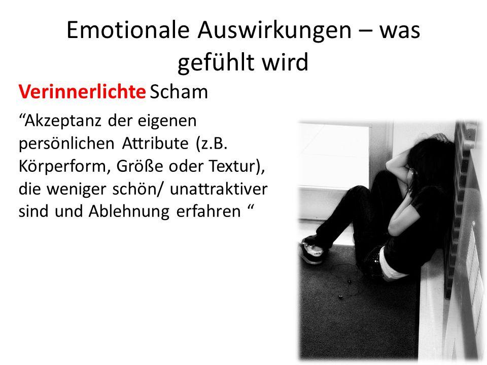 """Emotionale Auswirkungen – was gefühlt wird Verinnerlichte Scham """"Akzeptanz der eigenen persönlichen Attribute (z.B. Körperform, Größe oder Textur), di"""