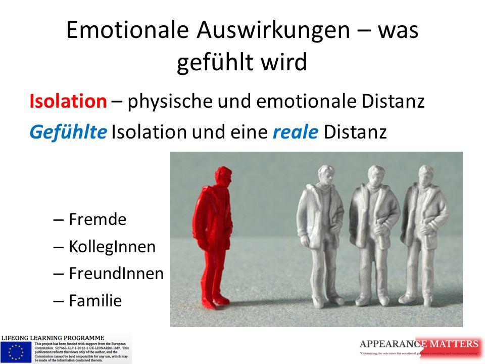 Emotionale Auswirkungen – was gefühlt wird Isolation – physische und emotionale Distanz Gefühlte Isolation und eine reale Distanz – Fremde – KollegInnen – FreundInnen – Familie