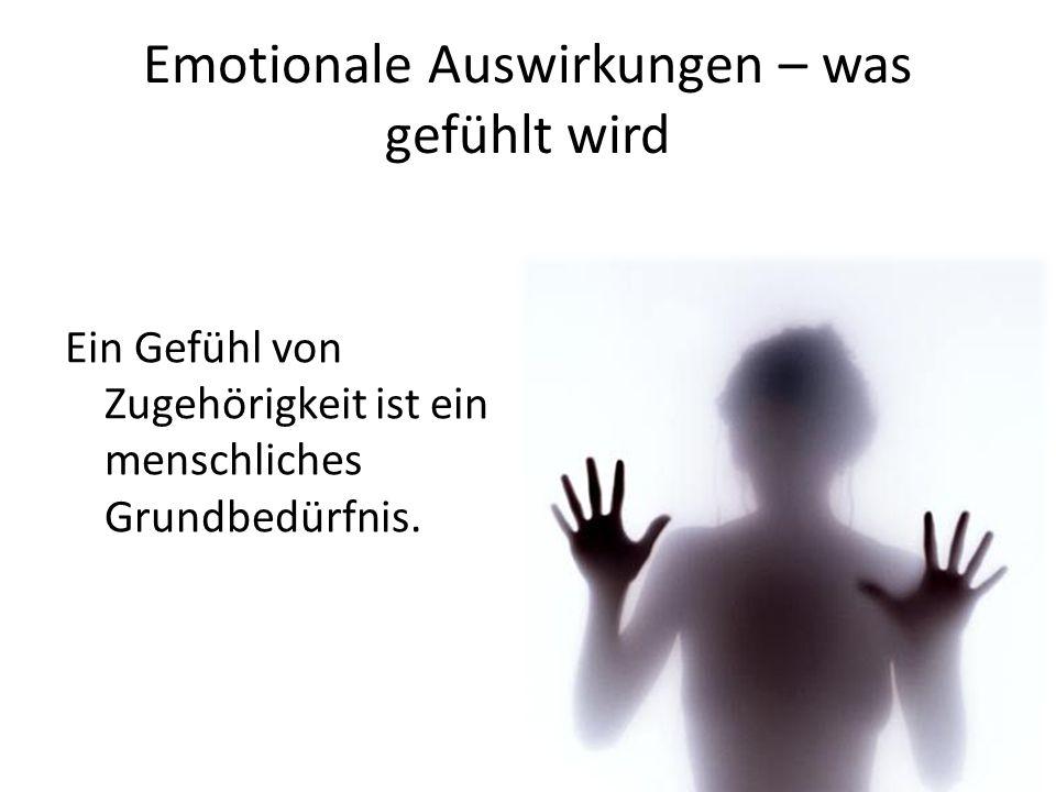 Emotionale Auswirkungen – was gefühlt wird Ein Gefühl von Zugehörigkeit ist ein menschliches Grundbedürfnis.