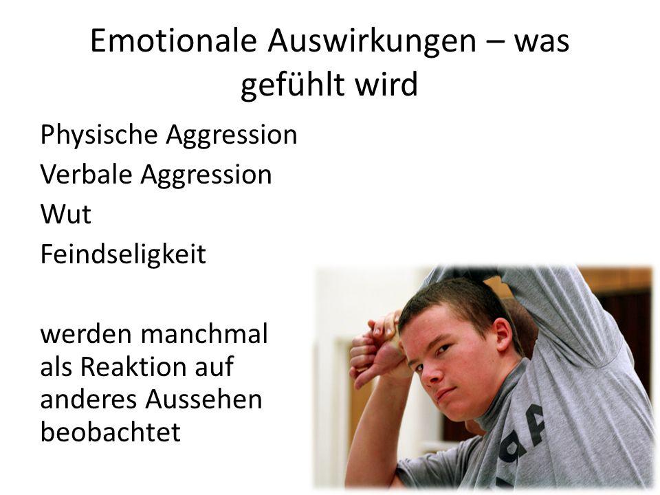 Emotionale Auswirkungen – was gefühlt wird Physische Aggression Verbale Aggression Wut Feindseligkeit werden manchmal als Reaktion auf anderes Aussehe