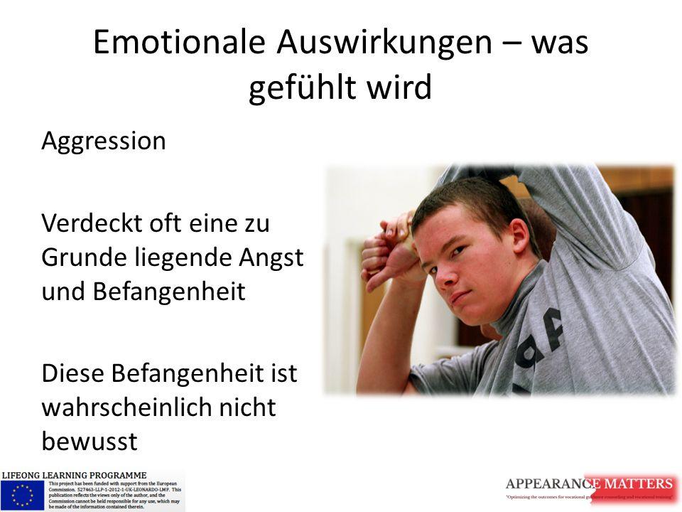 Emotionale Auswirkungen – was gefühlt wird Aggression Verdeckt oft eine zu Grunde liegende Angst und Befangenheit Diese Befangenheit ist wahrscheinlic