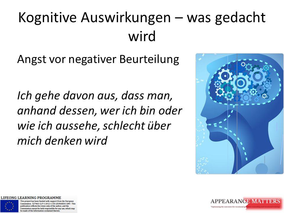 Kognitive Auswirkungen – was gedacht wird Angst vor negativer Beurteilung Ich gehe davon aus, dass man, anhand dessen, wer ich bin oder wie ich aussehe, schlecht über mich denken wird