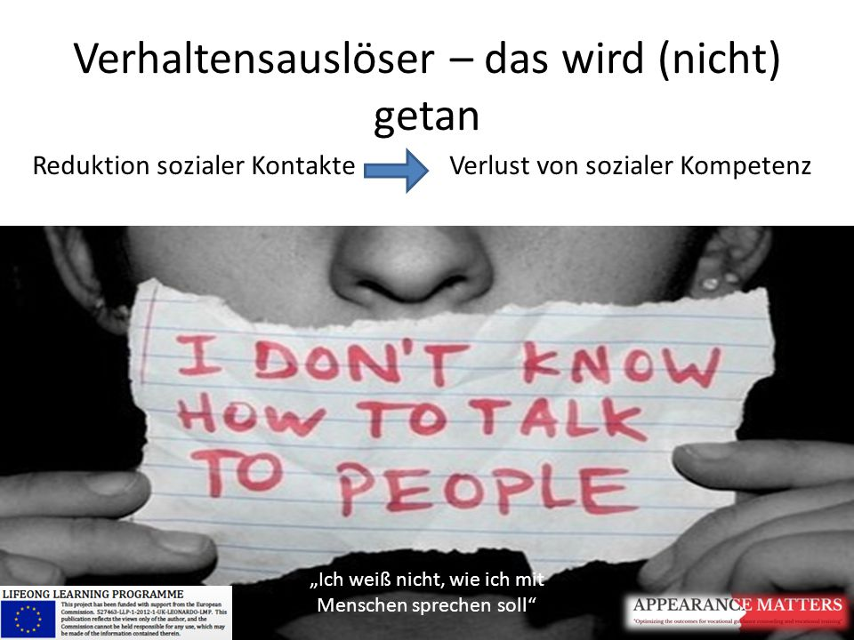 """Verhaltensauslöser – das wird (nicht) getan Reduktion sozialer Kontakte Verlust von sozialer Kompetenz """"Ich weiß nicht, wie ich mit Menschen sprechen"""