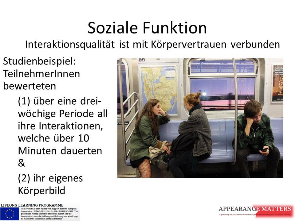 Soziale Funktion Studienbeispiel: TeilnehmerInnen bewerteten (1) über eine drei- wöchige Periode all ihre Interaktionen, welche über 10 Minuten dauerten & (2) ihr eigenes Körperbild Interaktionsqualität ist mit Körpervertrauen verbunden