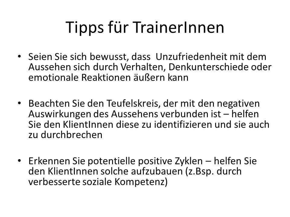 Tipps für TrainerInnen Seien Sie sich bewusst, dass Unzufriedenheit mit dem Aussehen sich durch Verhalten, Denkunterschiede oder emotionale Reaktionen