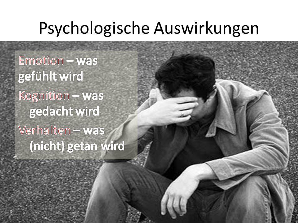 Emotionale Auswirkungen – was gefühlt wird Aggression Verdeckt oft eine zu Grunde liegende Angst und Befangenheit Diese Befangenheit ist wahrscheinlich nicht bewusst