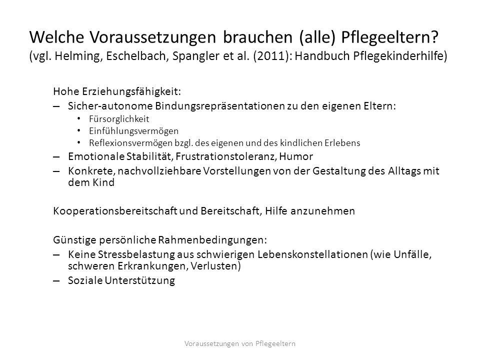 Welche Voraussetzungen brauchen (alle) Pflegeeltern? (vgl. Helming, Eschelbach, Spangler et al. (2011): Handbuch Pflegekinderhilfe) Hohe Erziehungsfäh