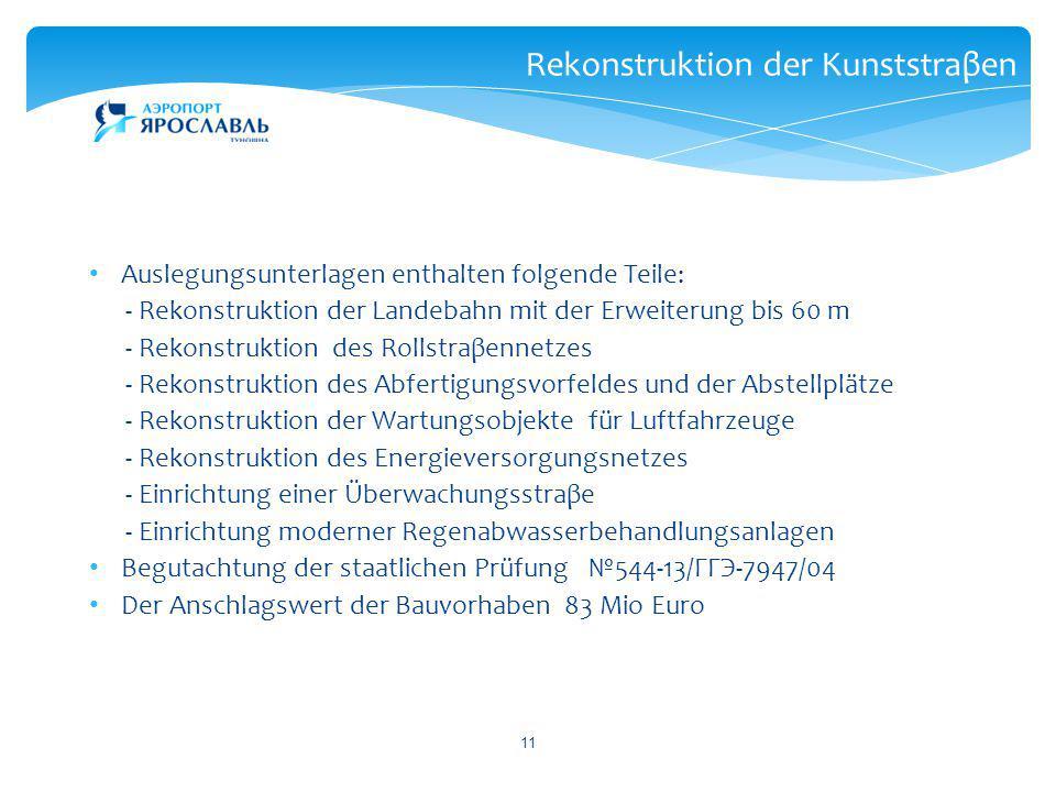 11 Rekonstruktion der Kunststraβen Auslegungsunterlagen enthalten folgende Teile: - Rekonstruktion der Landebahn mit der Erweiterung bis 60 m - Rekons